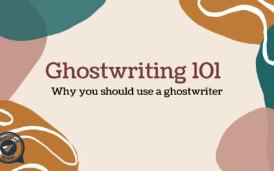 Ghostwriting 101: Why you should use a ghostwriter